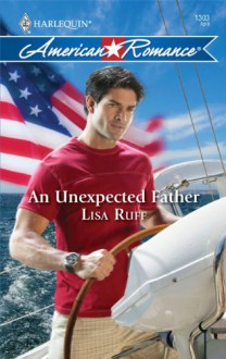An Unexpected Father (Harlequin American Romance Series) - Lisa Ruff