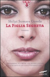 La figlia segreta - Shilpi Somaya Gowda