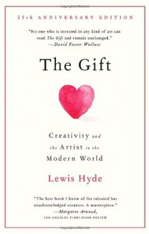The Gift: Creativity and the Artist in the Modern World - Lewis Hyde