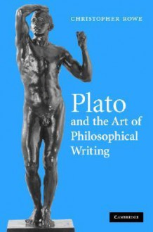 Plato and the Art of Philosophical Writing - C.J. Rowe