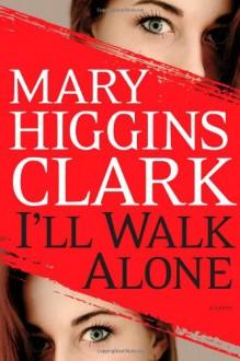 I'll Walk Alone - Mary Higgins Clark