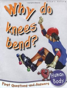 Human Body: Why Do Knees Bend? (First Questions and Answers) - Chris Oxlade