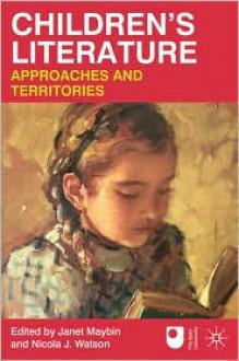 Children's Literature: Approaches and Territories - Janet Maybin, Nicola J. Watson