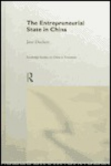The Entrepreneurial State in China: Real Estate and Commerce Departments in Reform Era Tianjin - Jane Duckett