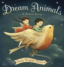 Dream Animals: A Bedtime Journey - Emily Winfield Martin