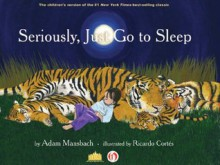 Seriously, Just Go to Sleep - Adam Mansbach, Ricardo Cortés
