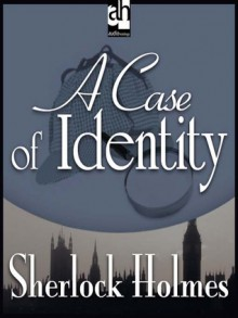 Sherlock Holmes - A Case of Identity - Arthur Conan Doyle