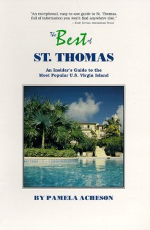 The Best of St. Thomas: An Insider's Guide to the Most Popular U.S. Virgin Island - Pamela Acheson