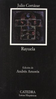 Rayuela - Julio Cortázar,Andrés Amorós