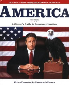America (The Book): A Citizen's Guide to Democracy Inaction - Jon Stewart, Samantha Bee, Rich Bloomquist, Steve Bodow