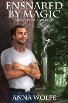 Ensnared by Magic (The One Rises, #3) - Anna Wolfe