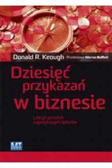 Dziesięć przykazań w biznesie - Keough Donald R.