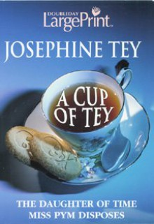 A Cup of Tey: Miss Pym Disposes/The Daughter of Time - Josephine Tey, Robert Barnard