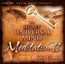 The Secret Universal Mind Meditation II - Kelly Howell