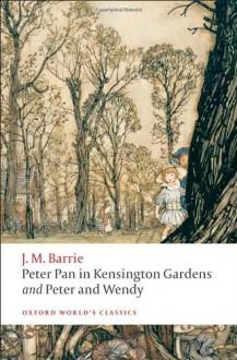 Peter Pan in Kensington Gardens & Peter and Wendy - J.M. Barrie, Peter Hollindale