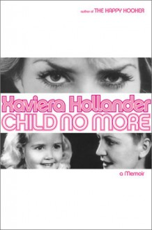 Child No More: A Memoir - Xaviera Hollander