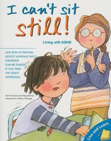 I Can't Sit Still!: Living with ADHD (Live and Learn Series) - Pamela Pollack, Marta Fabrega, Meg Bellviso