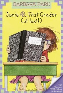 Junie B., First Grader (at Last!) (Junie B. Jones, No. 18) - Barbara Park, Denise Brunkus
