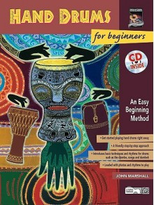 Hand Drums for Beginners: An Easy Beginning Method, Book & CD - John Marshall