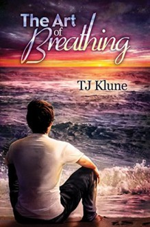 The Art of Breathing (Bear, Otter, and the Kid Chronicles) - T.J. Klune