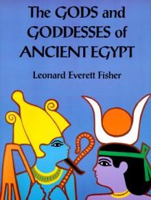 The Gods and Goddesses of Ancient Egypt - Leonard Everett Fisher