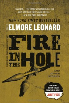 Fire in the Hole: Stories - Elmore Leonard