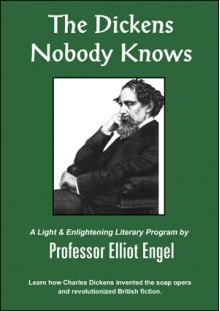 The Dickens Nobody Knows - Elliot Engel