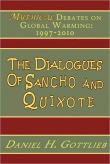 The Dialogues of Sancho and Quixote, Mythical Debates on Global Warming: 1997 - 2010 - Daniel Gottlieb