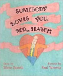 Somebody Loves You, Mr. Hatch - Eileen Spinelli,Paul Yalowitz