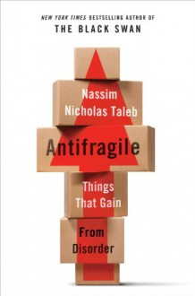 Antifragile: Things That Gain from Disorder - Nassim Nicholas Taleb