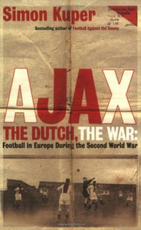 Ajax, the Dutch, the War - Simon Kuper
