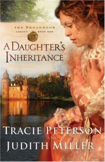 A Daughters Inheritance (Broadmoor Legacy, Book 1) - 'Judith Miller','Tracie Peterson'