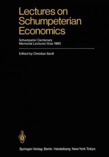 Lectures on Schumpeterian Economics: Schumpeter Centenary Memorial Lectures, Graz 1983 - C. Seidl, K. Acham, L. Beinsen