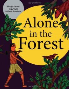 Alone in the Forest - Gita Wolf, Andrea Anastasio, Bhajju Shyam