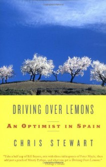 Driving Over Lemons: An Optimist in Spain - Chris Stewart