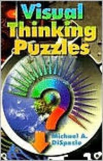Visual Thinking Puzzles - Michael A. DiSpezio, Myron Miller