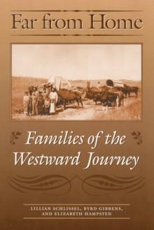 Far from Home: Families of the Westward Journey - Lillian Schlissel, Byrd Gibbens, Elizabeth Hampsten