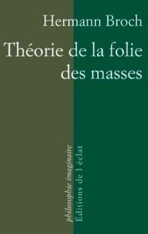 Théorie de la folie des masses - Hermann Broch, Paul Michael Lützeler, Pierre Rusch, Didier Renault