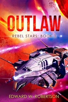 Outlaw (Rebel Stars Book 1) - Edward W. Robertson