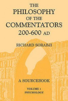The Philosophy Of The Commentators, 200 600 Ad: A Sourcebook - Richard Sorabji