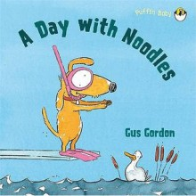 A Day with Noodles. Gus Gordon - Gus Gordon