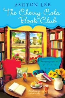 The Cherry Cola Book Club (A Cherry Book Club Novel) - Ashton Lee