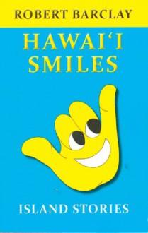 Hawaiʻi Smiles: Island Stories - Robert Barclay