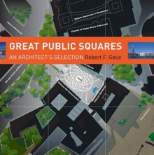 Great Public Squares: An Architect's Selection - Robert F. Gatje