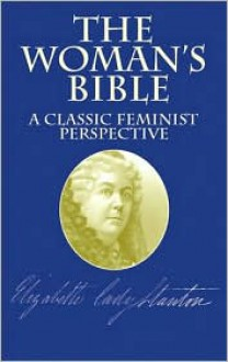 The Woman's Bible: A Classic Feminist Perspective - Elizabeth Cady Stanton