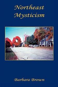 Northeast Mysticism - Barbara Brown