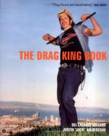 The Drag King Book - J. Jack Halberstam, Del LaGrace Volcano
