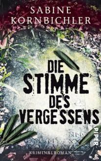 Die Stimme des Vergessens: Kriminalroman (Kristina-Mahlo-Reihe) - Sabine Kornbichler