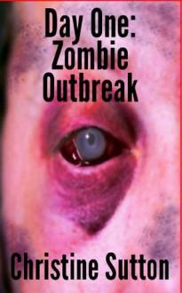 Day One: Zombie Outbreak - Christine Sutton