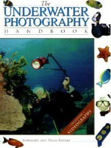 Underwater Photography Handbook, The - Annemarie Kohler